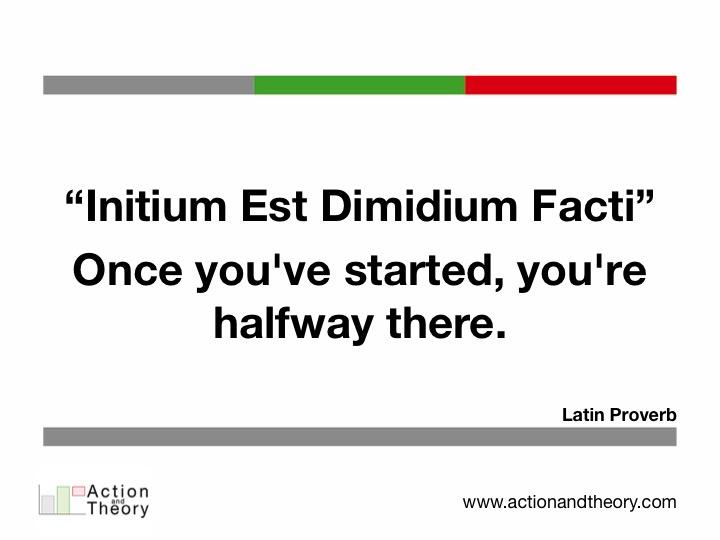 Initium Est Dimidium Facti
