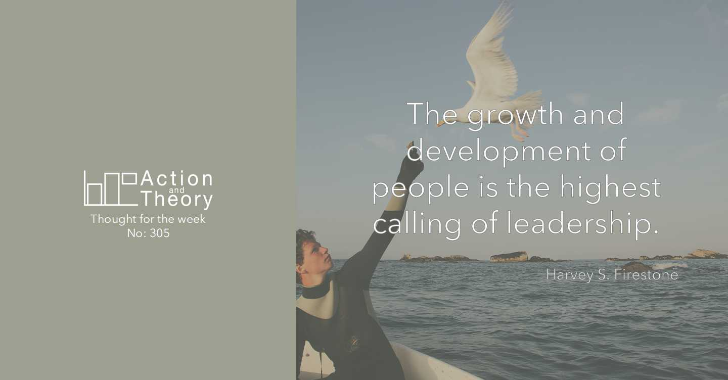 The growth and development of people is the highest calling of leadership