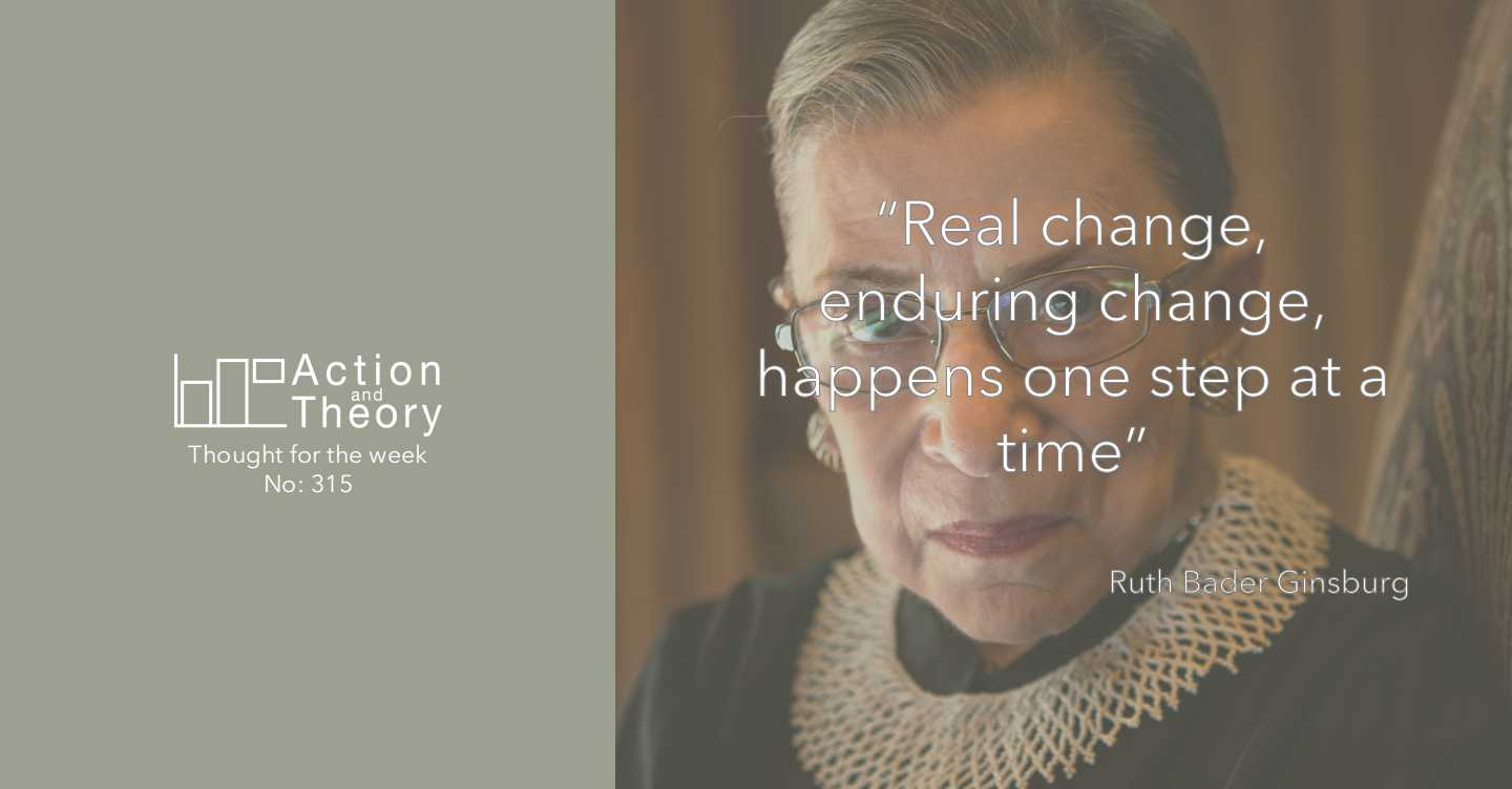 Real change, enduring change, happens one step at a time