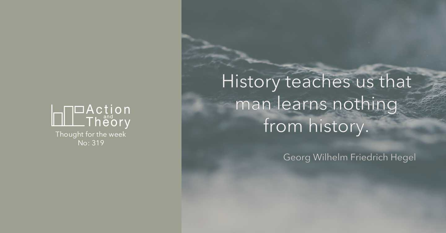 History teaches us that man learns nothing from history