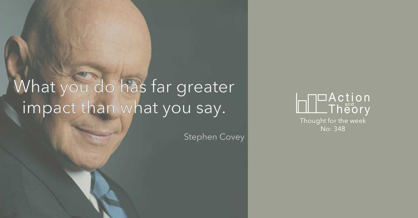 What you do has far greater impact than what you say